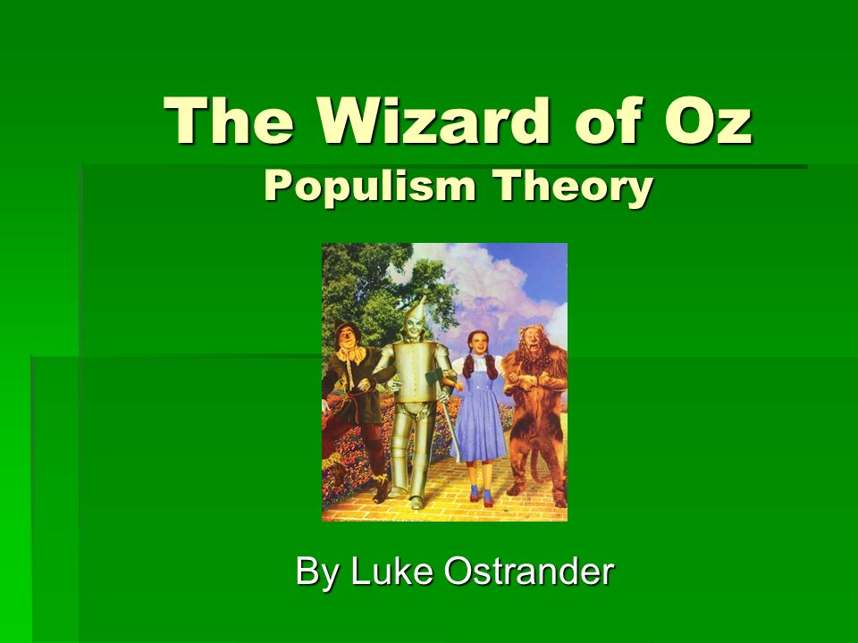 The Wizard of Oz Populism Theory By Luke Ostrander
