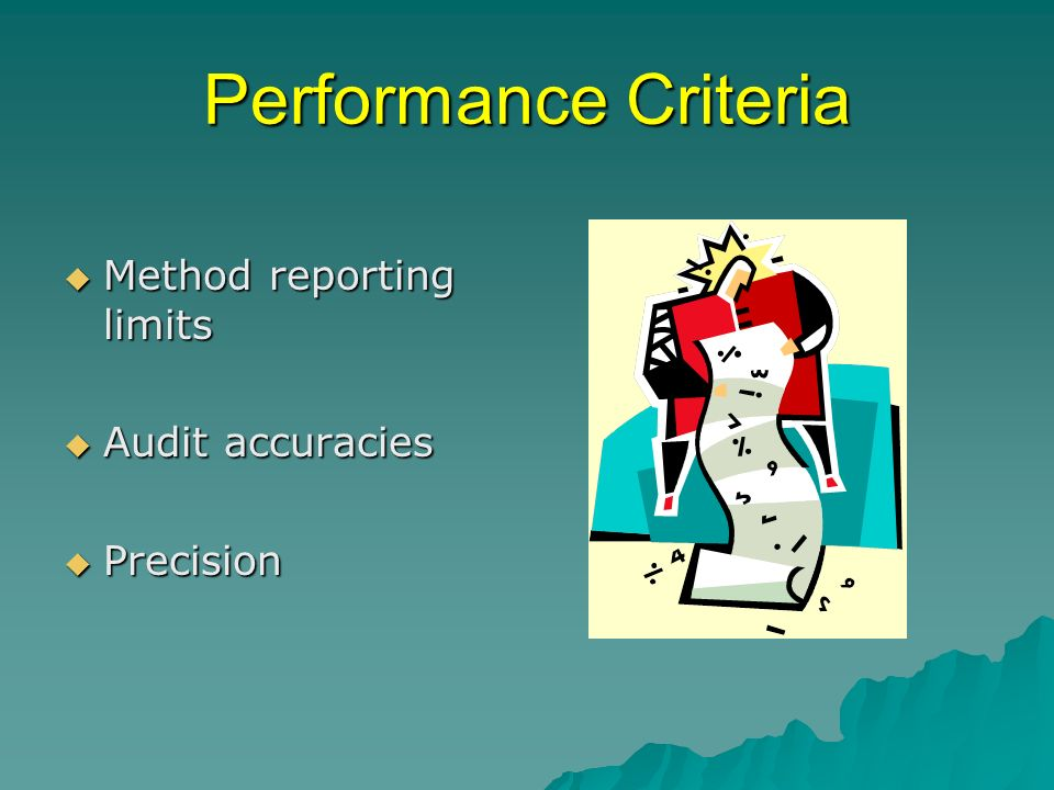 Performance Criteria Method reporting limits Method reporting limits Audit accuracies Audit accuracies Precision Precision