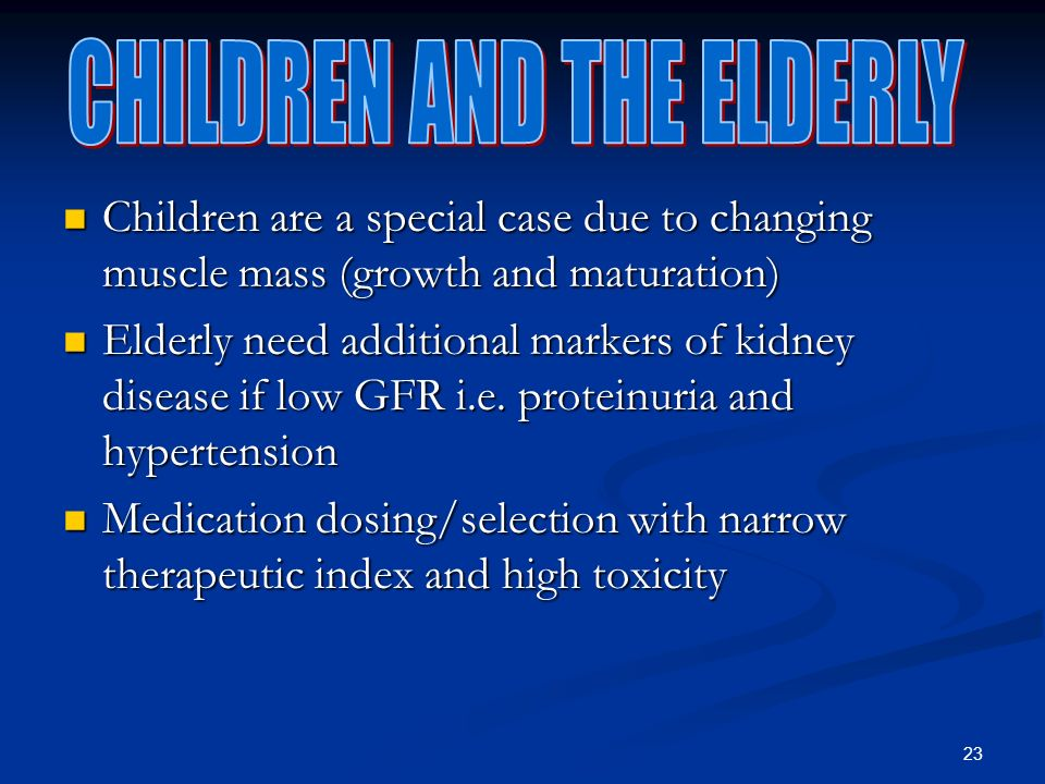 23 Children are a special case due to changing muscle mass (growth and maturation) Children are a special case due to changing muscle mass (growth and