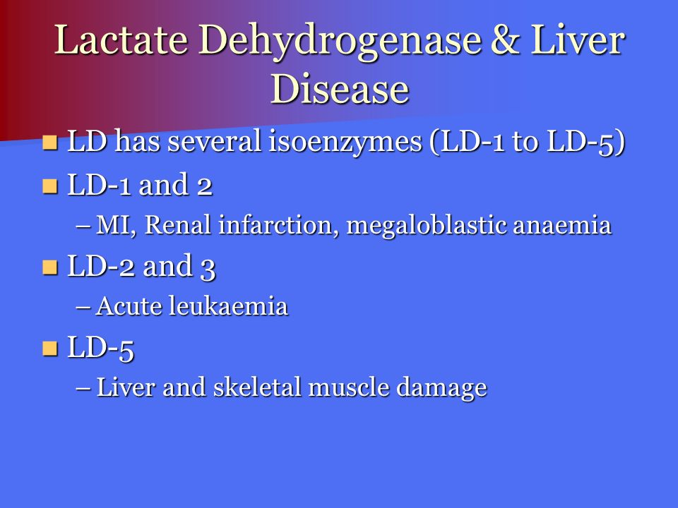 Lactate Dehydrogenase & Liver Disease LD has several isoenzymes (LD-1 to LD-5) LD has several isoenzymes (LD-1 to LD-5) LD-1 and 2 LD-1 and 2 –MI, Ren
