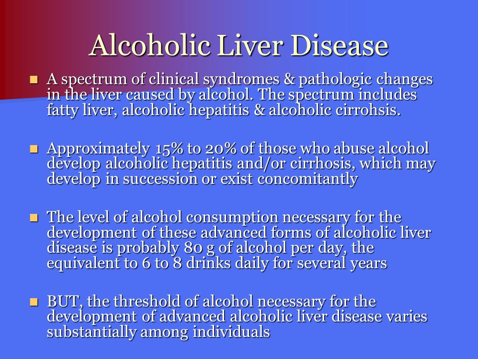 Alcoholic Liver Disease A spectrum of clinical syndromes & pathologic changes in the liver caused by alcohol. The spectrum includes fatty liver, alcoh