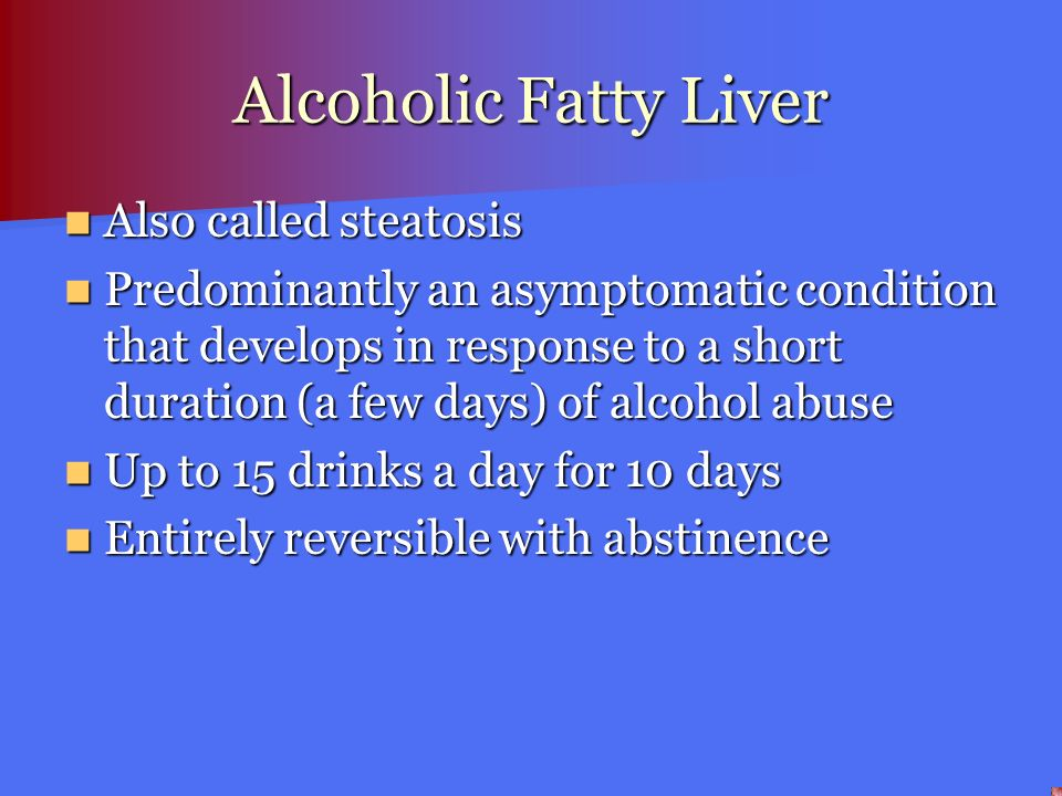 Alcoholic Fatty Liver Also called steatosis Also called steatosis Predominantly an asymptomatic condition that develops in response to a short duratio
