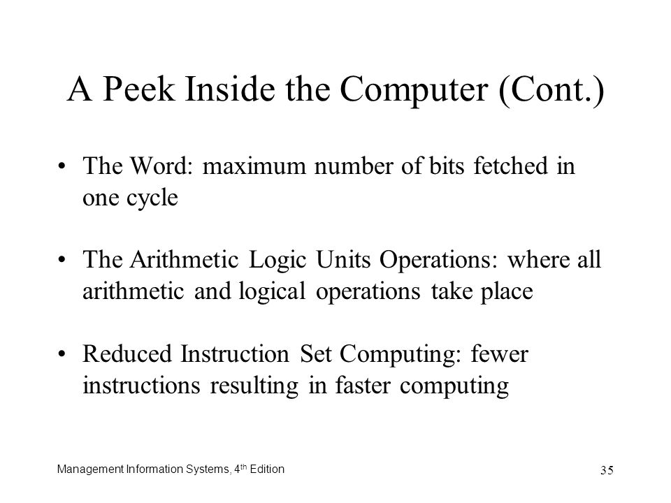 Management Information Systems, 4 th Edition 35 The Word: maximum number of bits fetched in one cycle The Arithmetic Logic Units Operations: where all