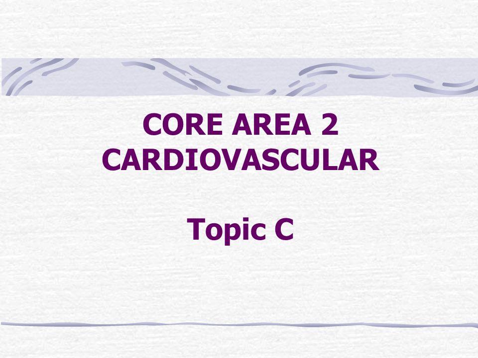 CORE AREA 2 CARDIOVASCULAR Topic C