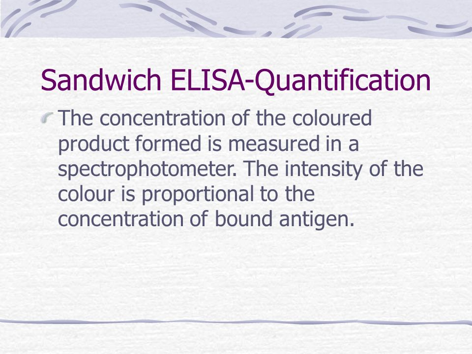 Sandwich ELISA-Quantification The concentration of the coloured product formed is measured in a spectrophotometer. The intensity of the colour is prop