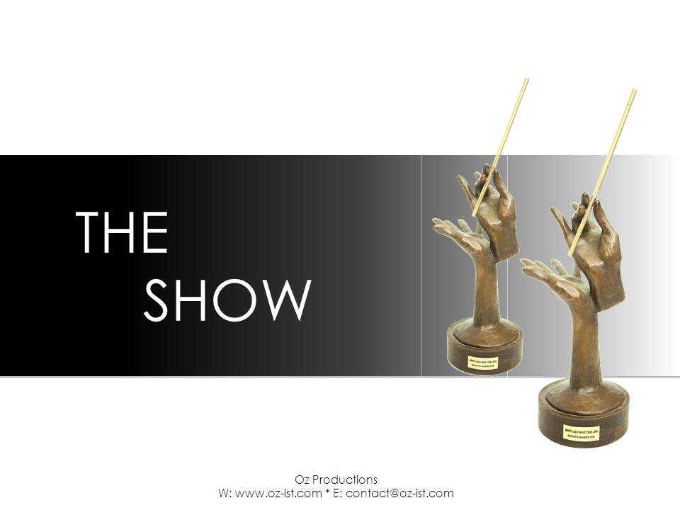 THE SHOW THE SHOW Oz Productions W: www.oz-ist.com * E: contact@oz-ist.com