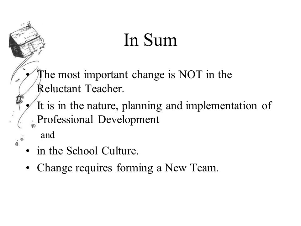 In Sum The most important change is NOT in the Reluctant Teacher.