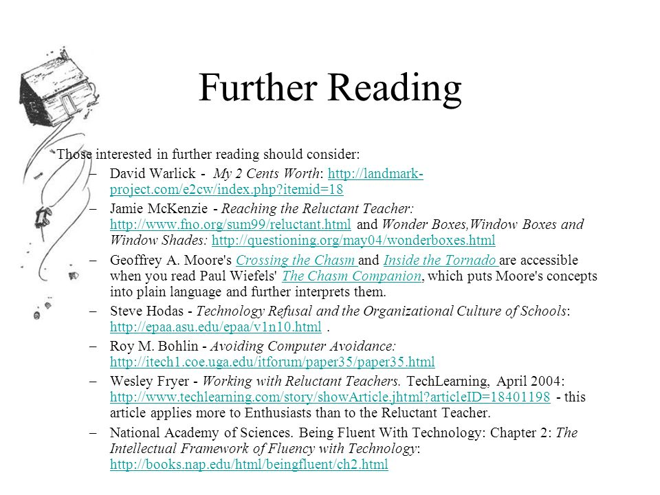 Further Reading Those interested in further reading should consider: –David Warlick - My 2 Cents Worth: http://landmark- project.com/e2cw/index.php itemid=18http://landmark- project.com/e2cw/index.php itemid=18 –Jamie McKenzie - Reaching the Reluctant Teacher: http://www.fno.org/sum99/reluctant.html and Wonder Boxes,Window Boxes and Window Shades: http://questioning.org/may04/wonderboxes.html http://www.fno.org/sum99/reluctant.htmlhttp://questioning.org/may04/wonderboxes.html –Geoffrey A.