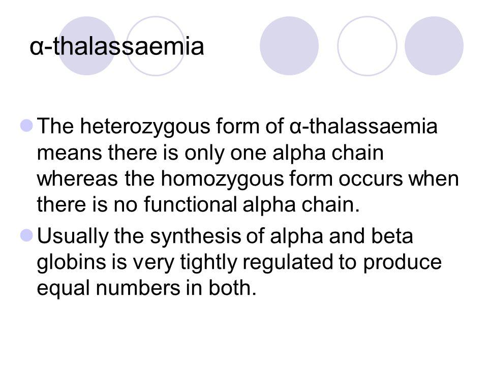 α-thalassaemia The heterozygous form of α-thalassaemia means there is only one alpha chain whereas the homozygous form occurs when there is no functio