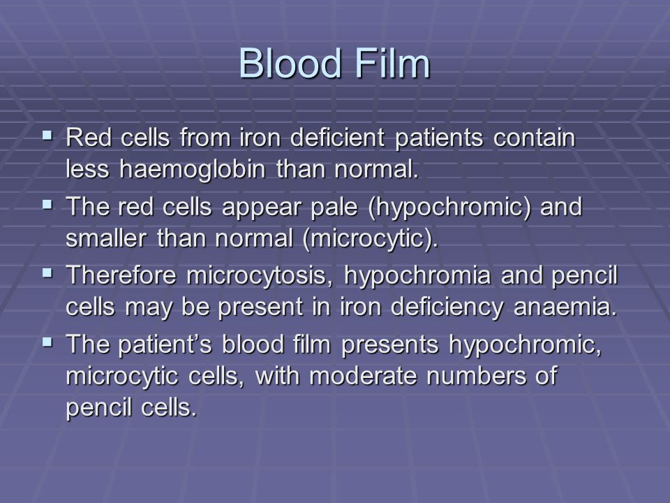 Blood Film Red cells from iron deficient patients contain less haemoglobin than normal. Red cells from iron deficient patients contain less haemoglobi