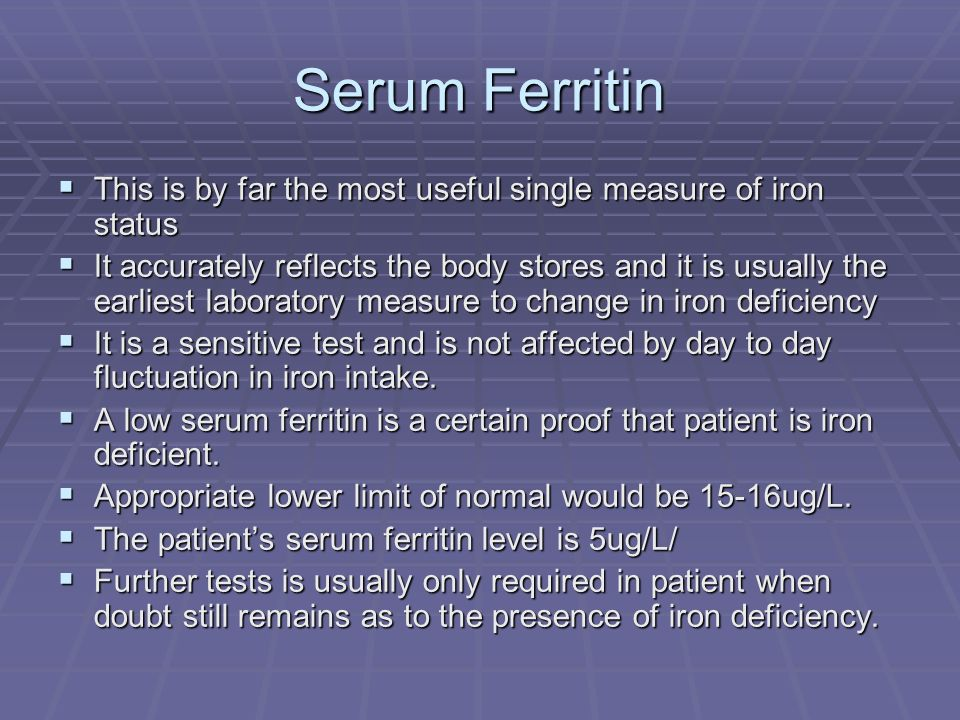 Serum Ferritin This is by far the most useful single measure of iron status This is by far the most useful single measure of iron status It accurately