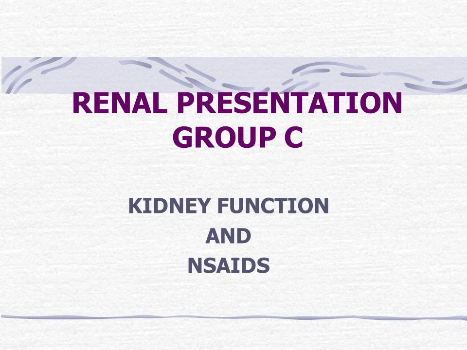 RENAL PRESENTATION GROUP C KIDNEY FUNCTION AND NSAIDS