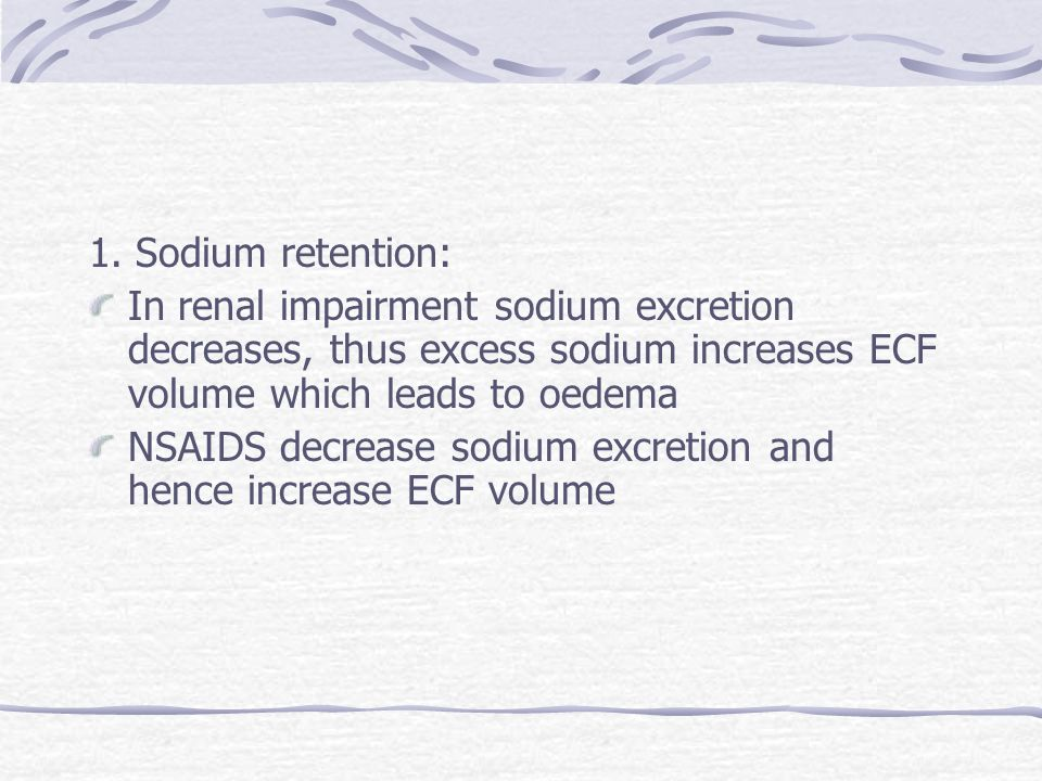 1. Sodium retention: In renal impairment sodium excretion decreases, thus excess sodium increases ECF volume which leads to oedema NSAIDS decrease sod
