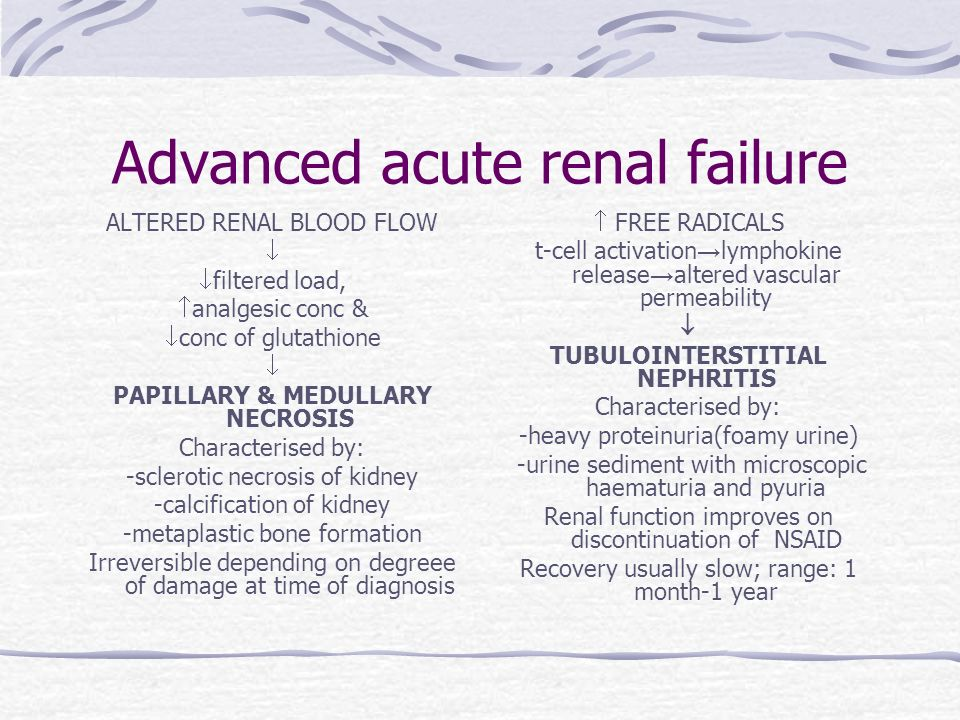 Advanced acute renal failure ALTERED RENAL BLOOD FLOW filtered load, analgesic conc & conc of glutathione PAPILLARY & MEDULLARY NECROSIS Characterised