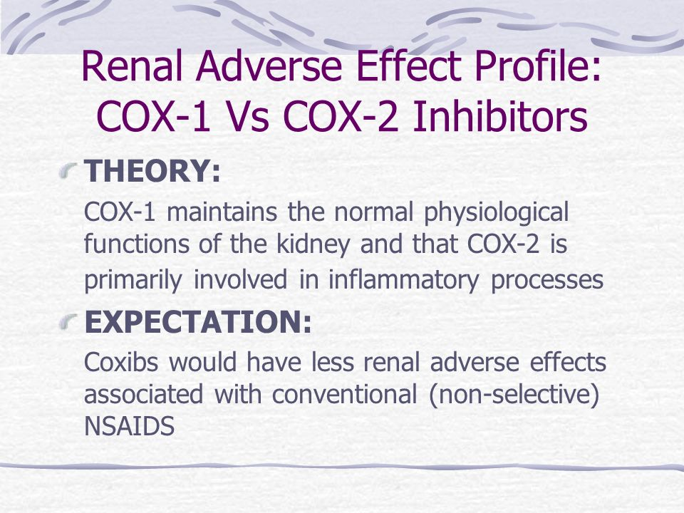 Renal Adverse Effect Profile: COX-1 Vs COX-2 Inhibitors THEORY: COX-1 maintains the normal physiological functions of the kidney and that COX-2 is pri