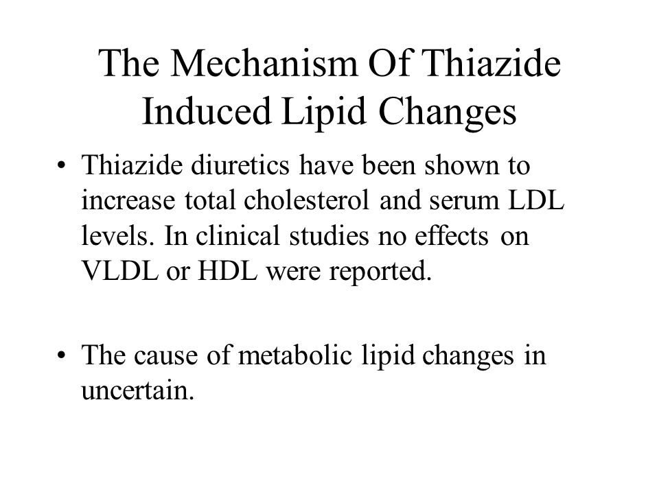 The Mechanism Of Thiazide Induced Lipid Changes Thiazide diuretics have been shown to increase total cholesterol and serum LDL levels. In clinical stu