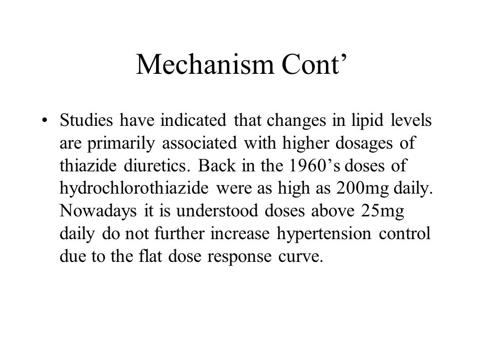Mechanism Cont Studies have indicated that changes in lipid levels are primarily associated with higher dosages of thiazide diuretics. Back in the 196