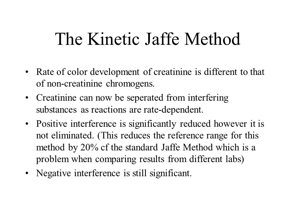 The Kinetic Jaffe Method Rate of color development of creatinine is different to that of non-creatinine chromogens. Creatinine can now be seperated fr