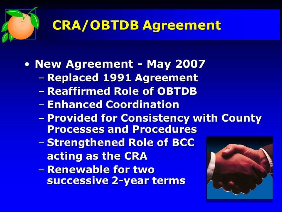 CRA/OBTDB Agreement New Agreement - May 2007New Agreement - May 2007 –Replaced 1991 Agreement –Reaffirmed Role of OBTDB –Enhanced Coordination –Provid