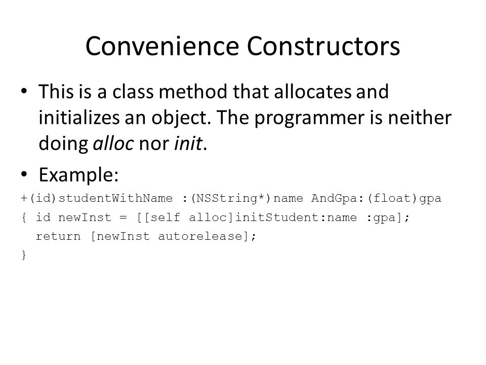 Convenience Constructors This is a class method that allocates and initializes an object.