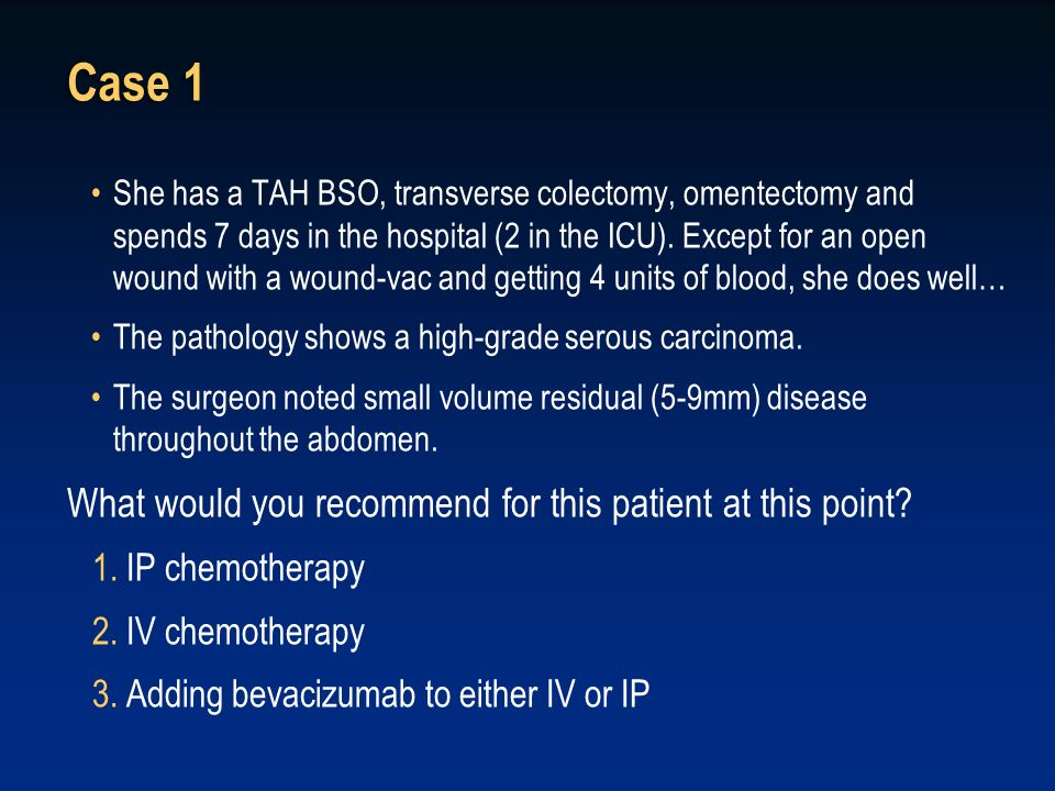 Case 1 She has a TAH BSO, transverse colectomy, omentectomy and spends 7 days in the hospital (2 in the ICU). Except for an open wound with a wound-va