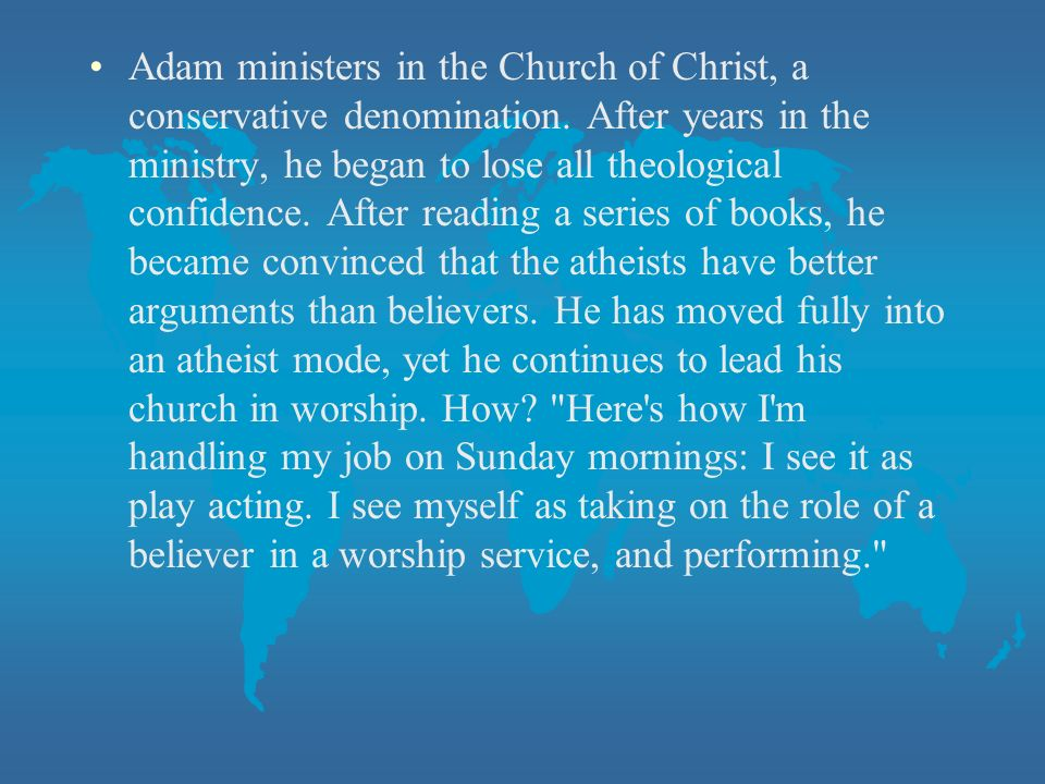 Adam ministers in the Church of Christ, a conservative denomination.