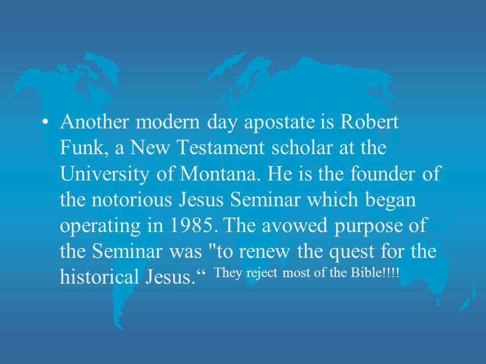 Another modern day apostate is Robert Funk, a New Testament scholar at the University of Montana.