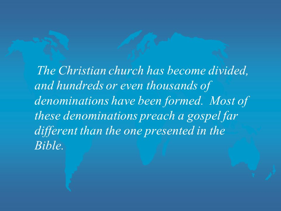 The Christian church has become divided, and hundreds or even thousands of denominations have been formed.