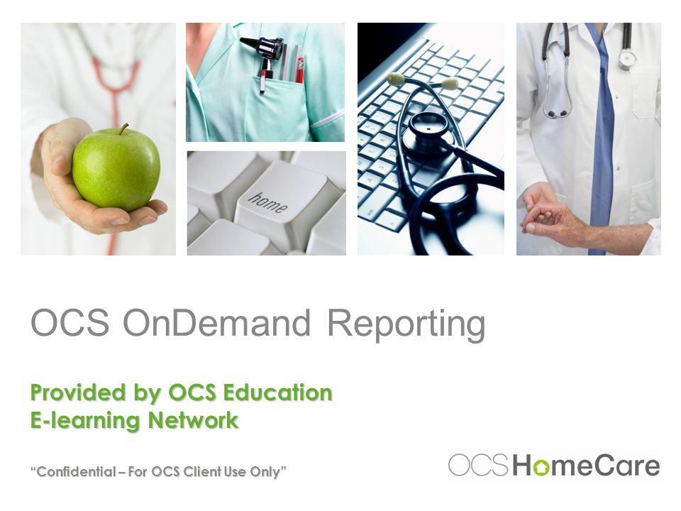OCS OnDemand Reporting Provided by OCS Education E-learning Network Confidential – For OCS Client Use Only