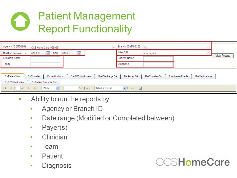 Patient Management Report Functionality Ability to run the reports by: Agency or Branch ID Date range (Modified or Completed between) Payer(s) Clinici