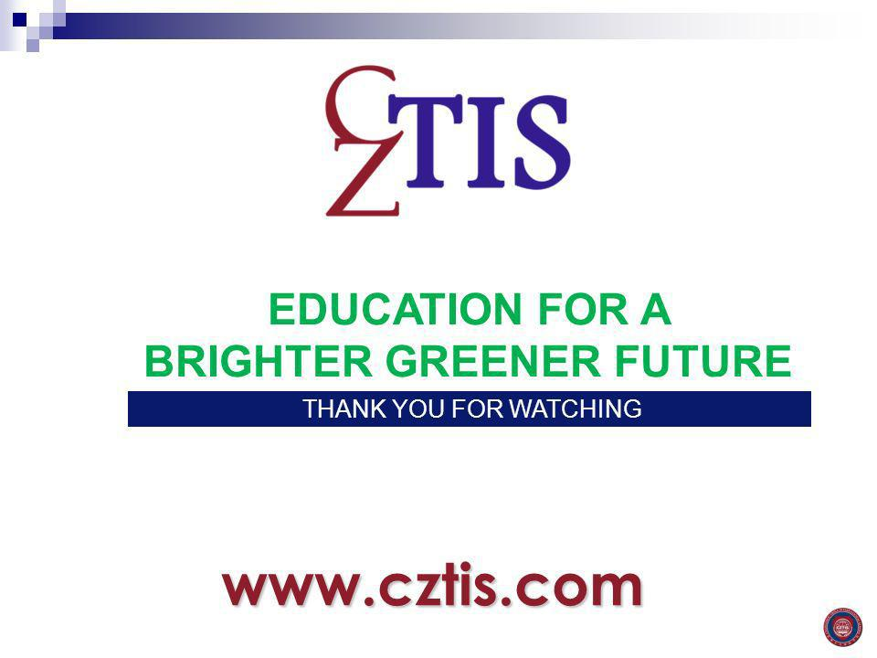 EDUCATION FOR A BRIGHTER GREENER FUTURE www.cztis.com THANK YOU FOR LISTENING THANK YOU FOR WATCHING