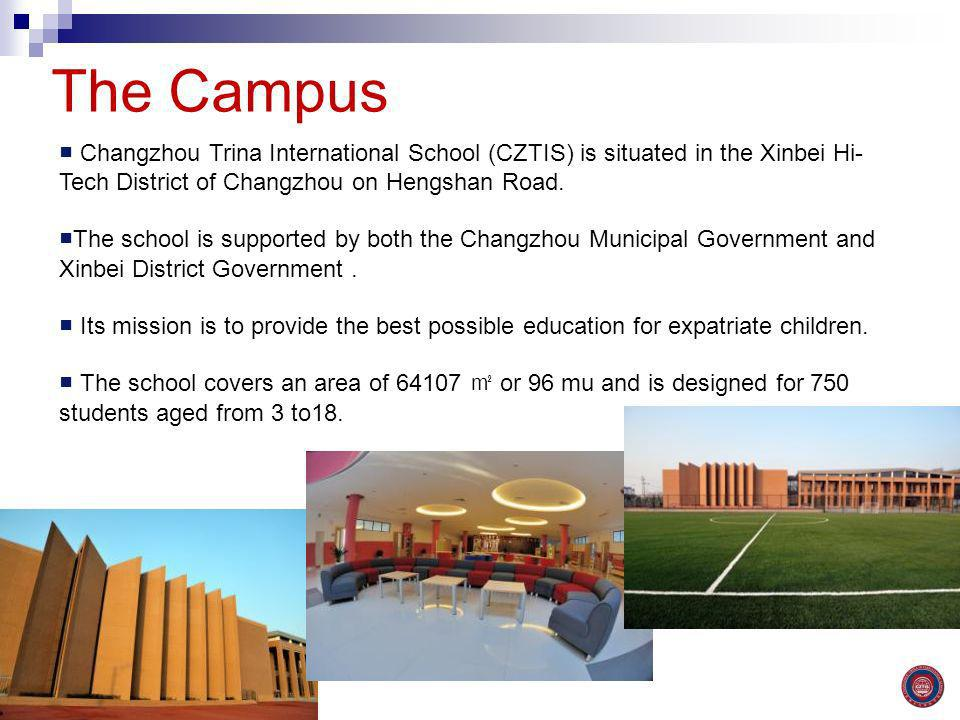 Changzhou Trina International School (CZTIS) is situated in the Xinbei Hi- Tech District of Changzhou on Hengshan Road. The school is supported by bot