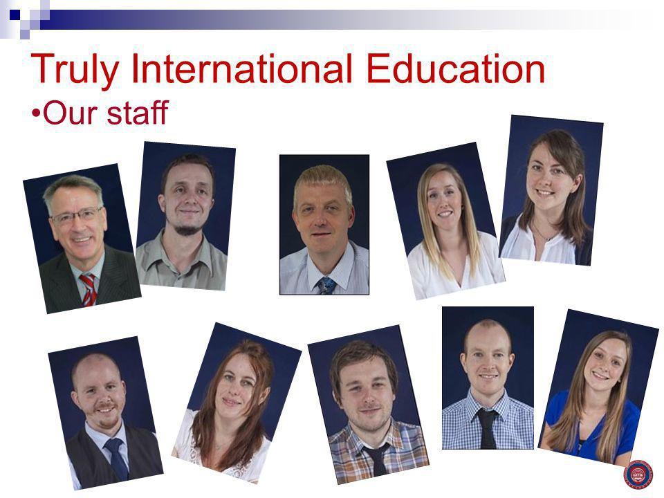 Truly International Education Our staff
