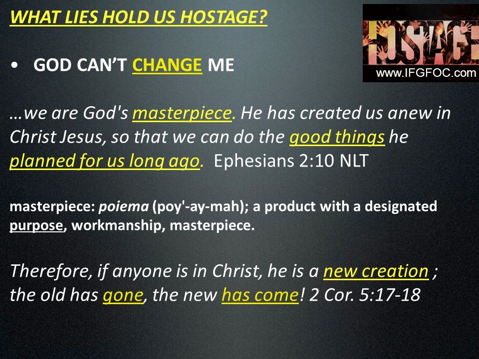 WHAT LIES HOLD US HOSTAGE. GOD CANT CHANGE ME …we are God s masterpiece.