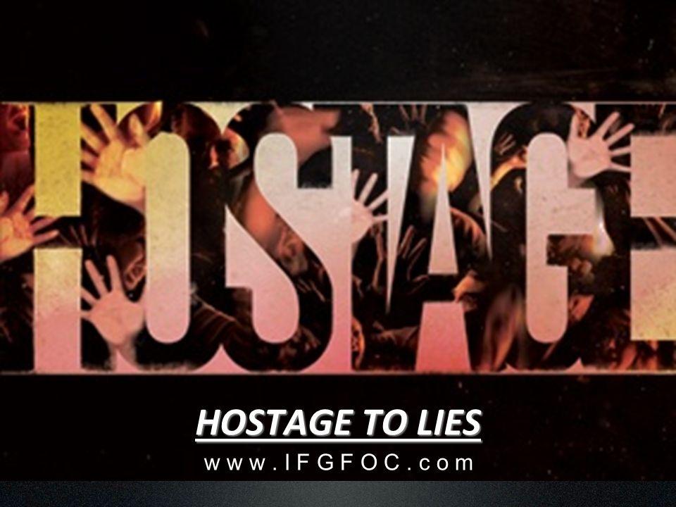 HOSTAGE TO LIES w w w. I F G F O C. c o m