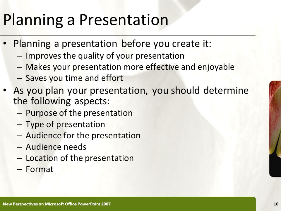 XP Planning a Presentation Planning a presentation before you create it: – Improves the quality of your presentation – Makes your presentation more ef