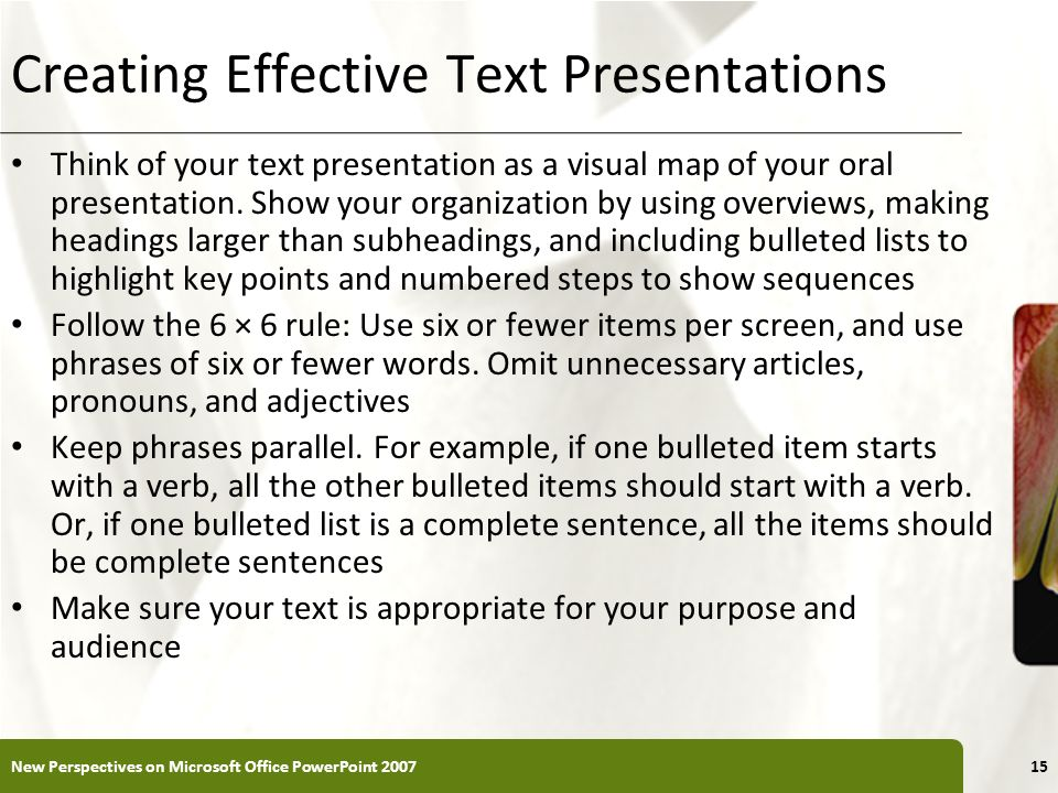 XP Creating Effective Text Presentations Think of your text presentation as a visual map of your oral presentation. Show your organization by using ov