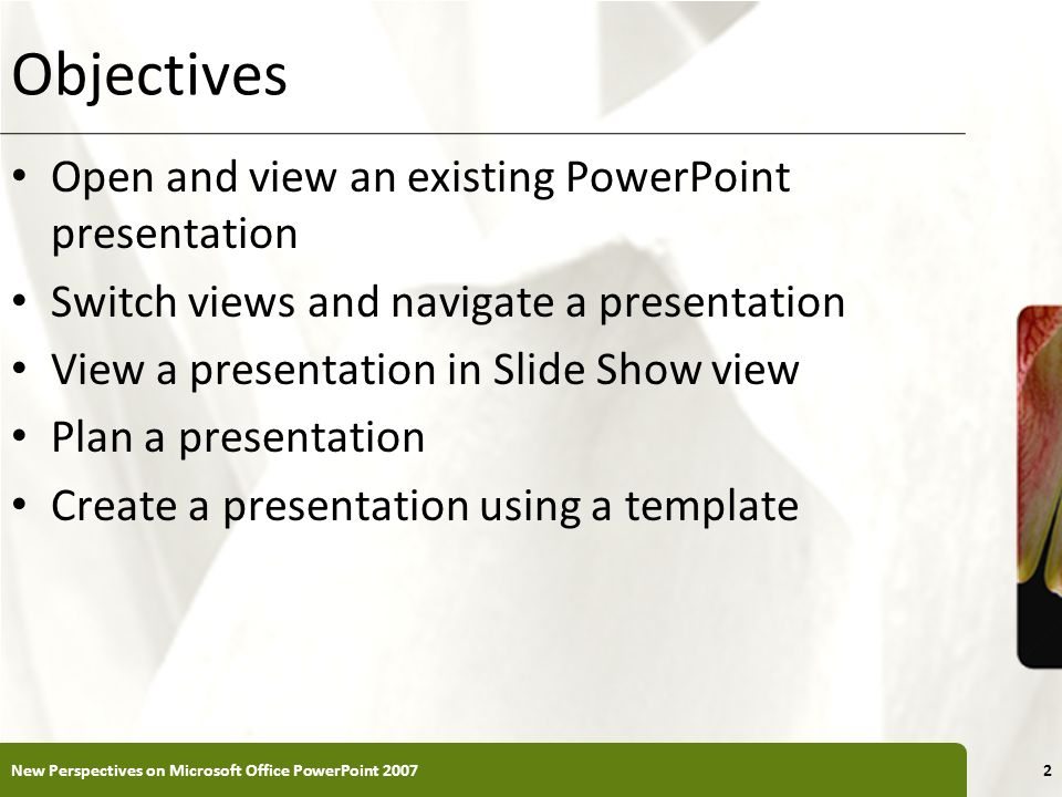 XP Objectives Open and view an existing PowerPoint presentation Switch views and navigate a presentation View a presentation in Slide Show view Plan a