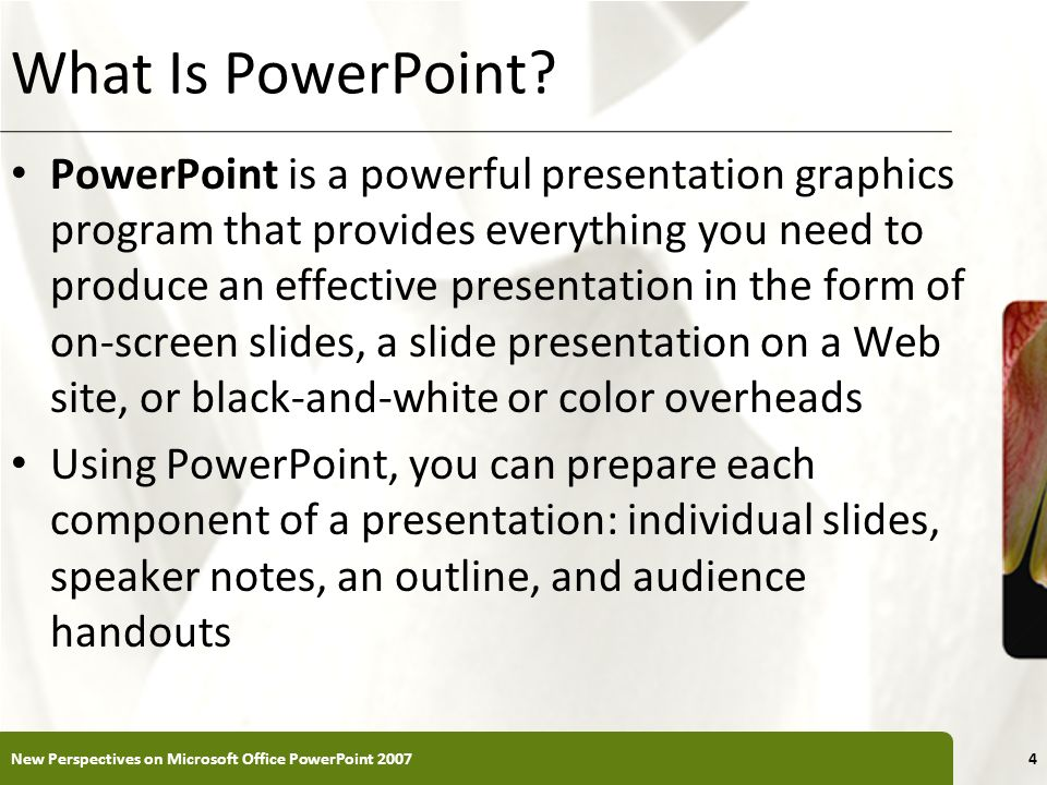 XP What Is PowerPoint? PowerPoint is a powerful presentation graphics program that provides everything you need to produce an effective presentation i