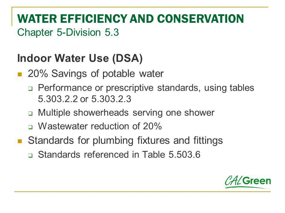 Indoor Water Use (DSA) 20% Savings of potable water Performance or prescriptive standards, using tables 5.303.2.2 or 5.303.2.3 Multiple showerheads se