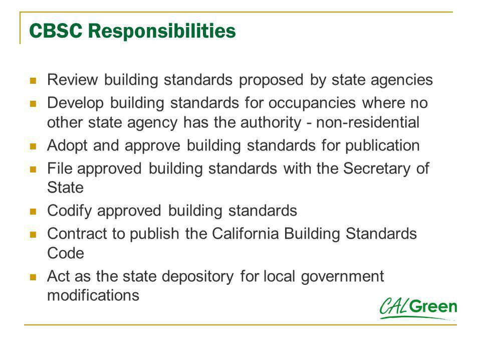 CBSC Responsibilities Review building standards proposed by state agencies Develop building standards for occupancies where no other state agency has