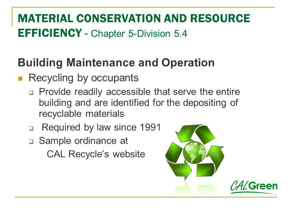 MATERIAL CONSERVATION AND RESOURCE EFFICIENCY - Chapter 5-Division 5.4 Building Maintenance and Operation Recycling by occupants Provide readily acces