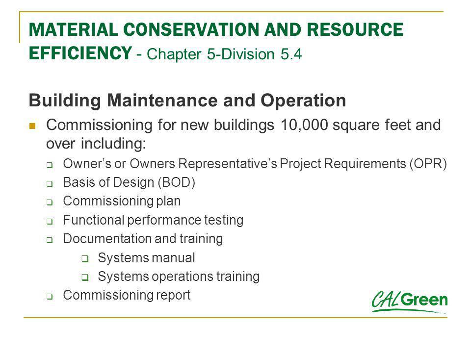 MATERIAL CONSERVATION AND RESOURCE EFFICIENCY - Chapter 5-Division 5.4 Building Maintenance and Operation Commissioning for new buildings 10,000 squar