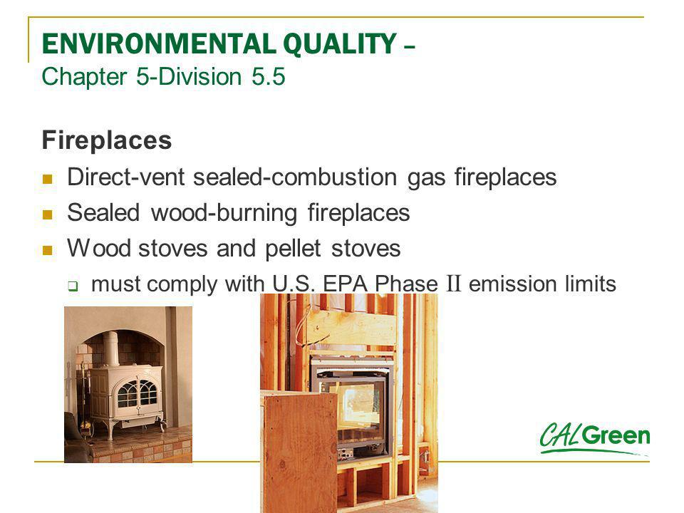 ENVIRONMENTAL QUALITY – Chapter 5-Division 5.5 Fireplaces Direct-vent sealed-combustion gas fireplaces Sealed wood-burning fireplaces Wood stoves and