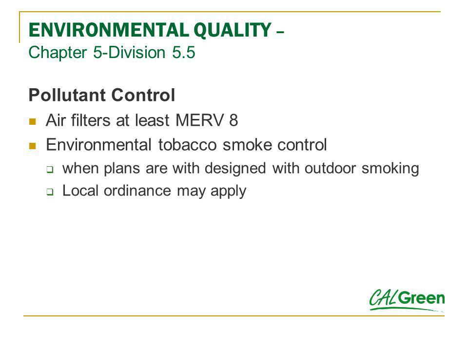 Pollutant Control Air filters at least MERV 8 Environmental tobacco smoke control when plans are with designed with outdoor smoking Local ordinance ma