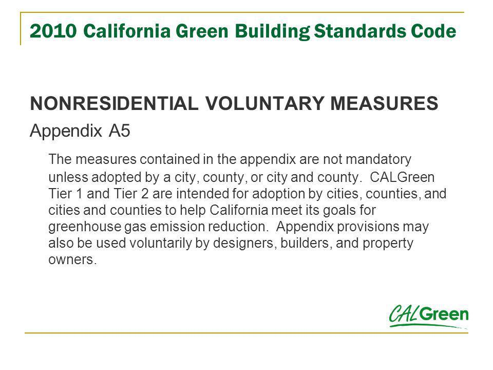 2010 California Green Building Standards Code NONRESIDENTIAL VOLUNTARY MEASURES Appendix A5 The measures contained in the appendix are not mandatory u