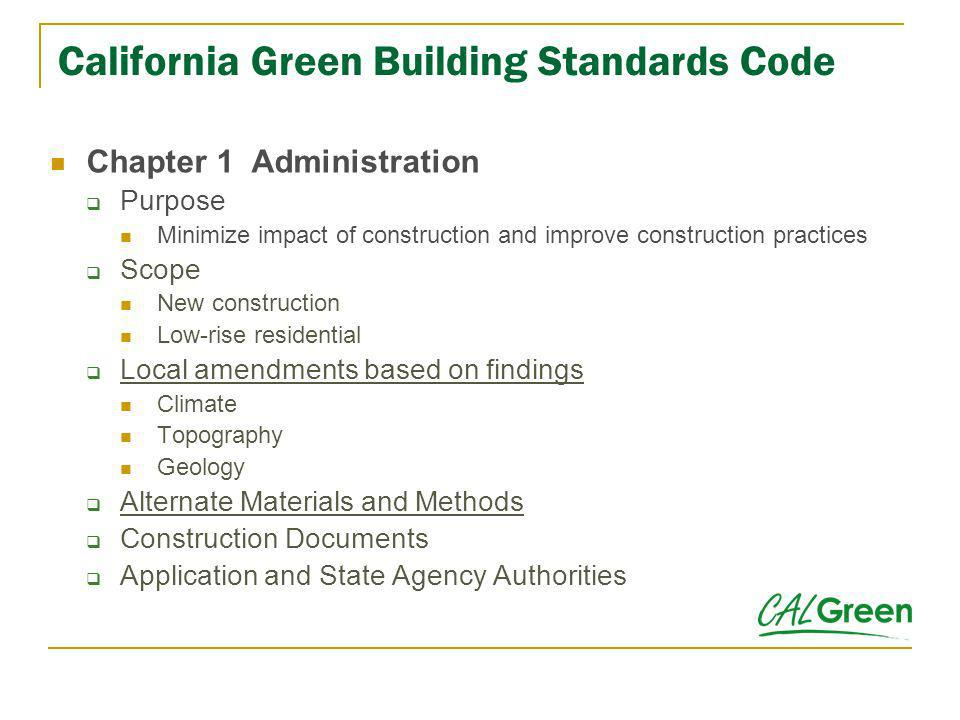 California Green Building Standards Code Chapter 1 Administration Purpose Minimize impact of construction and improve construction practices Scope New