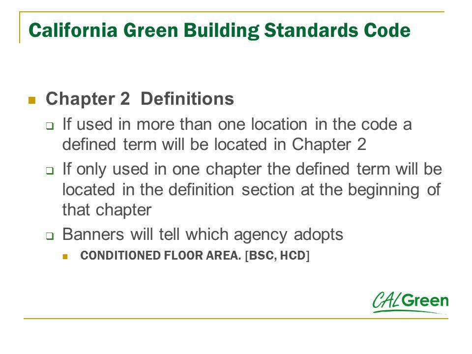 California Green Building Standards Code Chapter 2 Definitions If used in more than one location in the code a defined term will be located in Chapter