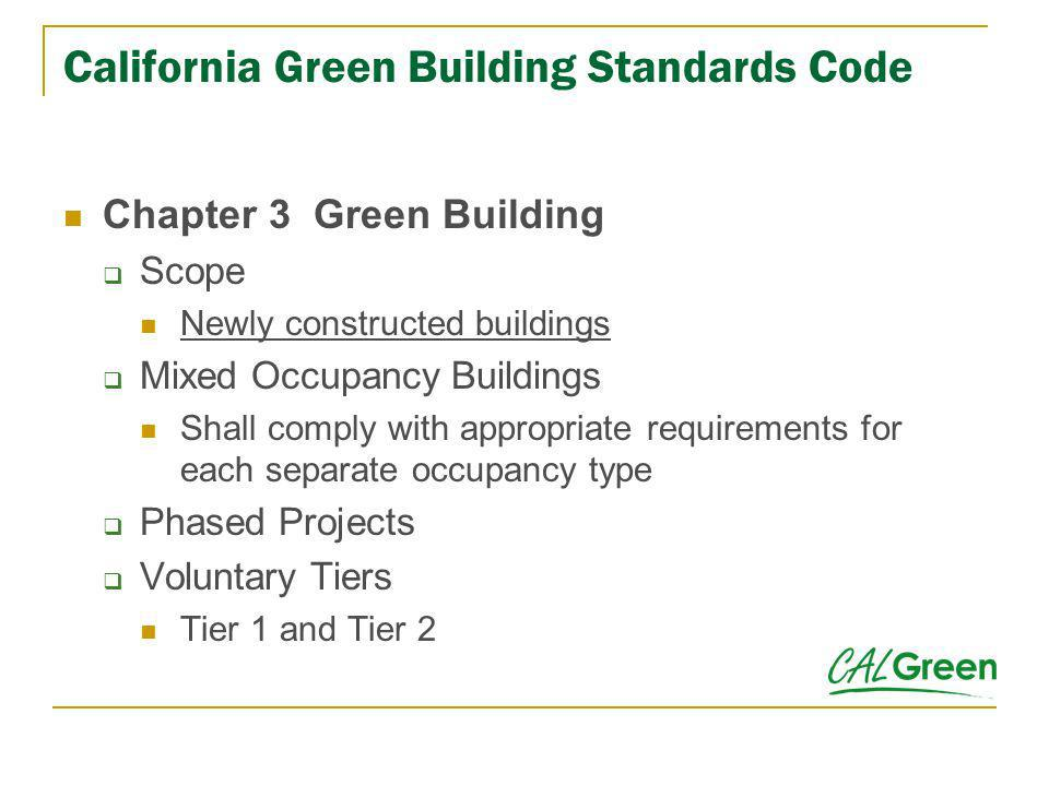 California Green Building Standards Code Chapter 3 Green Building Scope Newly constructed buildings Mixed Occupancy Buildings Shall comply with approp