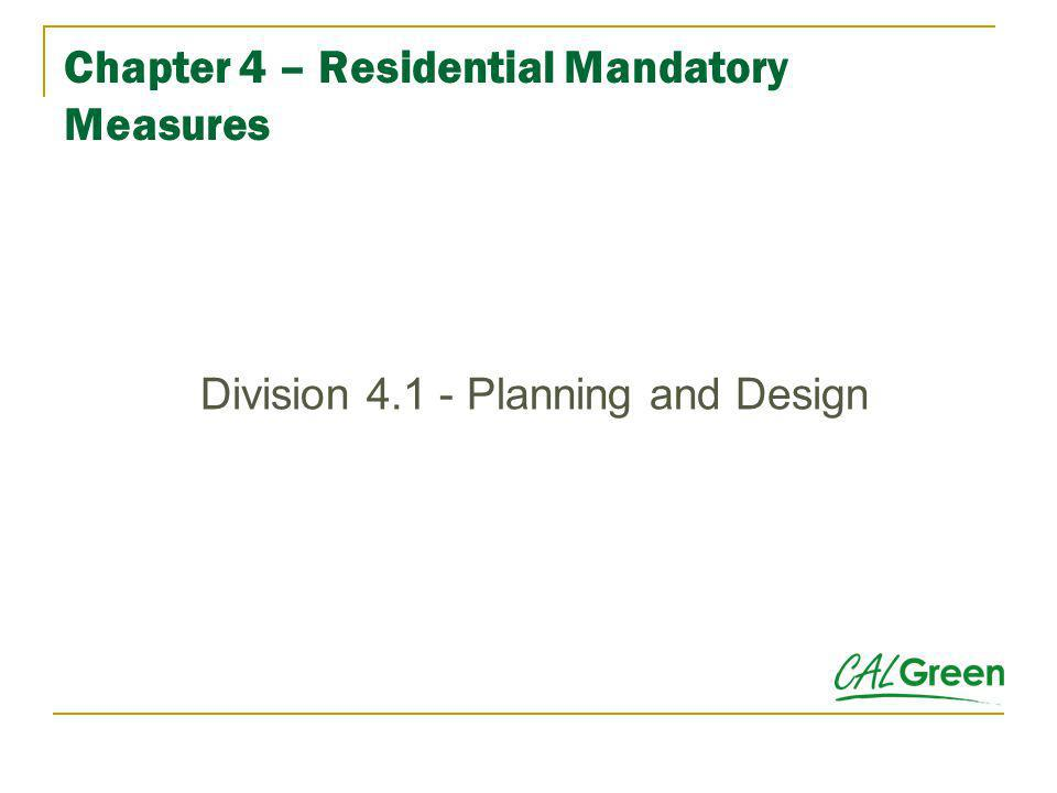 Chapter 4 – Residential Mandatory Measures Division 4.1 - Planning and Design